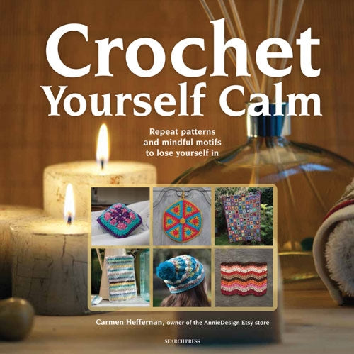 Crochet Yourself Calm by Carmen Heffernan