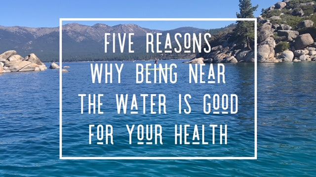 Five Reasons Being Near the Water is Good For Your Health