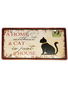 A Home without a Cat is Just a House Metal Sign