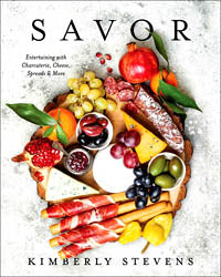 Savor, Entertaining with Charcuterie, Cheese, Spreads, and More