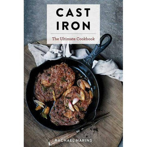 Cast Iron - The Ultimate Cookbook by Rachael Narins