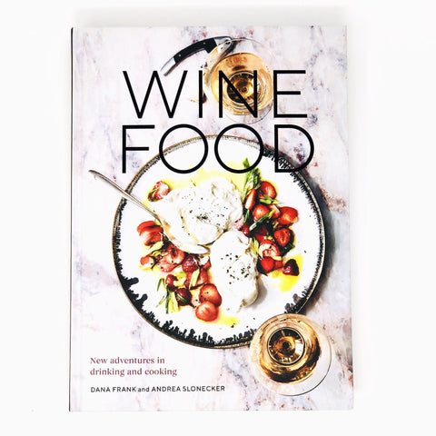 Wine Food New Adventures in Drinking and Cooking by Dana Frank & Andrea Slonecker
