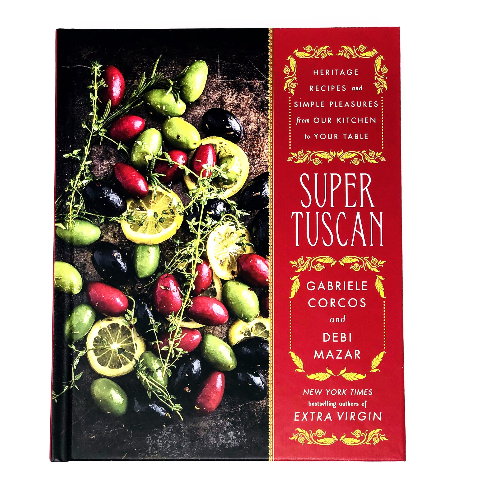 Super Tuscan Heritage Recipes and Simple Pleasures from Our Kitchen to Your Table by Gabriele Corcos & Debi Mazar