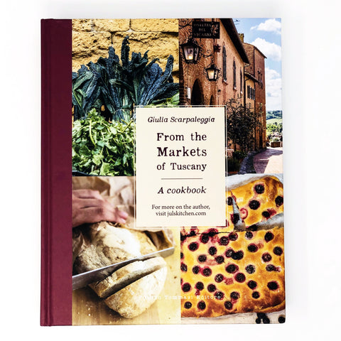 From the Markets of Tuscany A Cookbook by Giulia Scarpaleggia