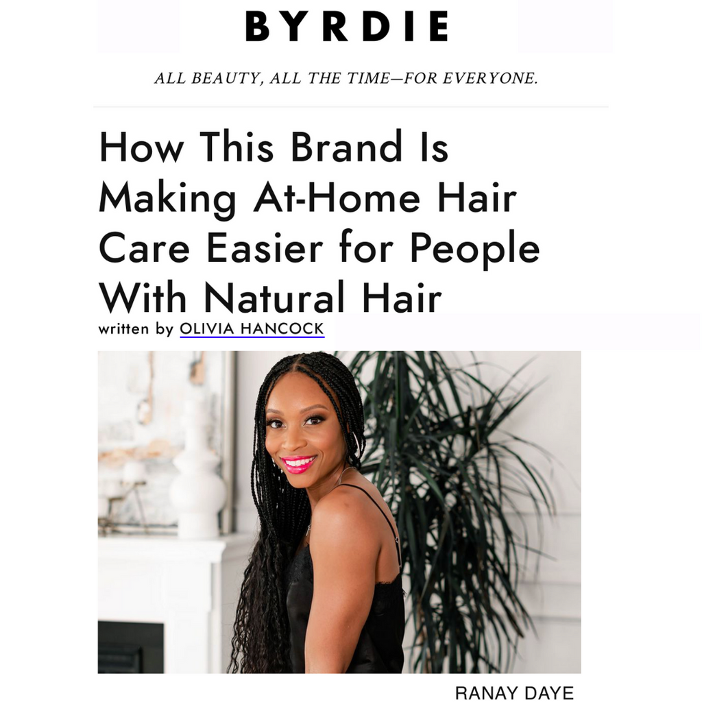 Byrdie Article: How This Brand is Making At-Home Hair Care Easier for People with Natural Hair