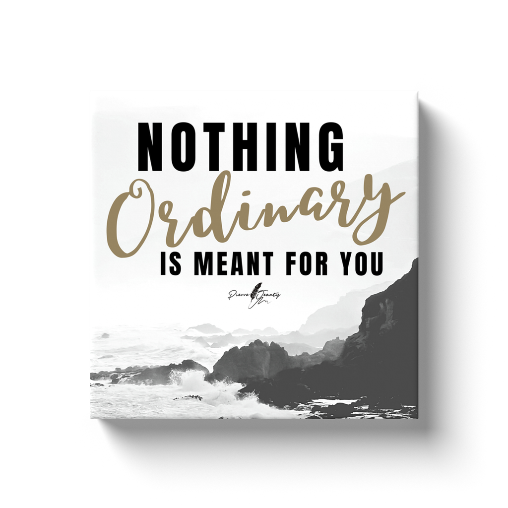 Nothing Ordinary Canvas Wrap 12x12
