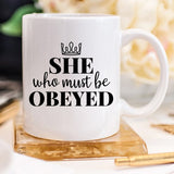 She Who Must Be Obeyed - Mother's Day Coffee Mug - - Bohemian Moon Boutique