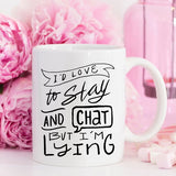 I'd Love To Stay And Chat Dishwasher Safe Mug, - Bohemian Moon Boutique