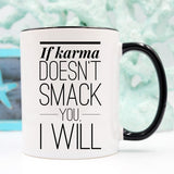 If Karma Doesn't Smack You, I will - Funny Coffee - Bohemian Moon Boutique