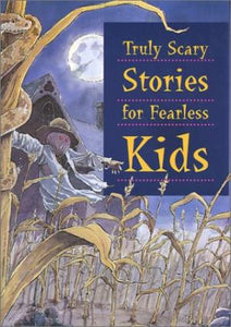 Truly Scary Stories for Fearless Kids