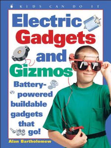 Electric Gadgets and Gizmos: Battery-Powered Buildable Gadgets That Go! (Kids Can Do It)