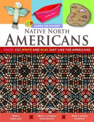 Native North Americans: Dress, Eat, Write and Play Just Like the Native North Americans. Joe Fullman
