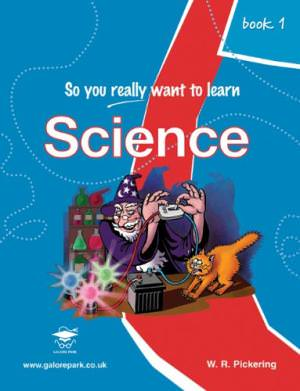 So You Really Want to Learn Science: Book 1: A Textbook for Key Stage 2 and Common Entrance