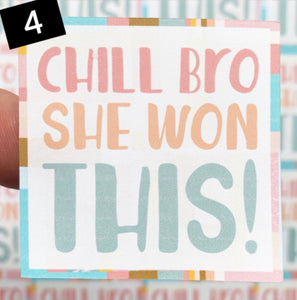 Chill Bro She Won This - Sticker Add On