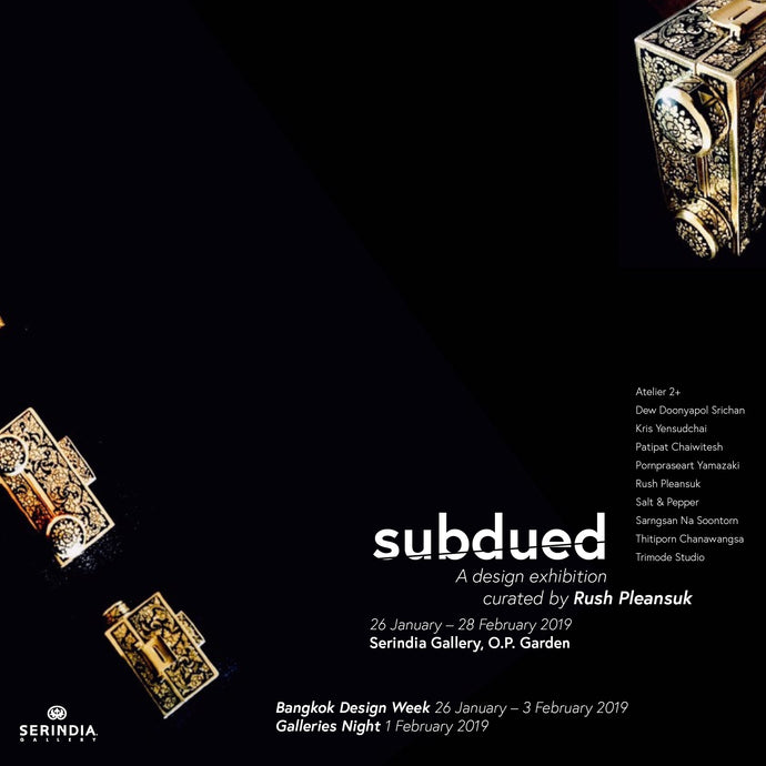 SUBDUED: A Design Exhibition Curated by Rush Pleansuk