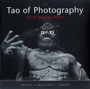 The Tao of Photography:  Seeing Beyond Seeing (Used)