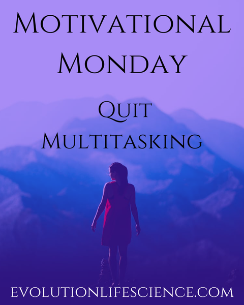Motivational Monday - Quit Multitasking