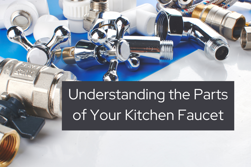 Understanding the parts of your kitchen faucet