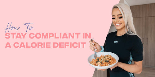 How To Stay Compliant In A Calorie Deficit