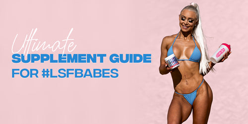 Ultimate Supplement Guide for #LSFbabes