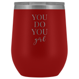 Wine Tumbler - You Do You Girl