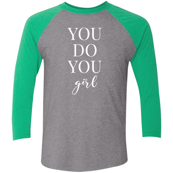 You Do You Girl - Raglan Tri-Blend Shirt (White Design)