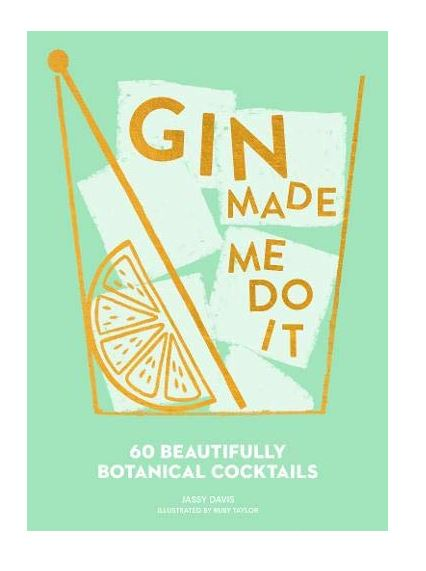 Gin Made Me Do It: 60 Beautifully Botanical Cocktails Book
