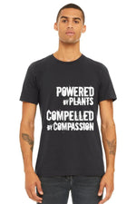 "Unisex ""Powered by Plants, Compelled by Compassion"" (rough)"