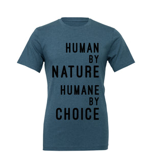 "Unisex ""Human by Nature, Humane by Choice"" Tee (text)"