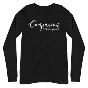 """Compassion Forward"" Unisex Long Sleeve Tee - Humane Apparel"