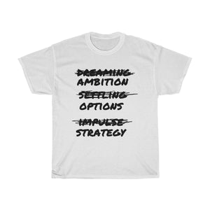 """Ambition Over Dreaming Options Over Settling Strategy Over Impulse"" Unisex Heavy Cotton Tee"