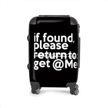 "Load image into Gallery viewer, ""If Found Please Get @ Me"" Durable suitcase"