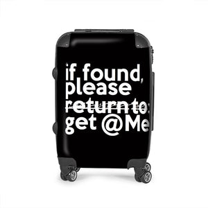 """If Found Please Get @ Me"" Durable suitcase"