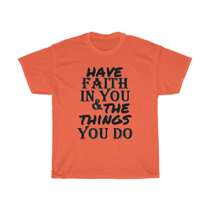 """ Have Faith in You And The Things You Do "" UNISEX Heavy Cotton Tee"