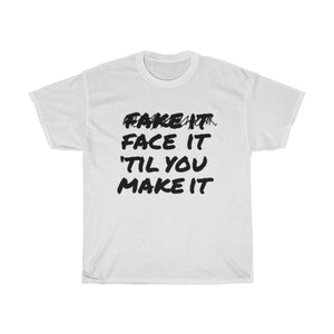 """Face It 'Til You Make It"" (black letter / scratch-through) Unisex Heavy Cotton Tee"