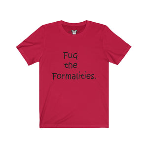 """ Fuq the Formalities "" Unisex Jersey Short Sleeve Tee"