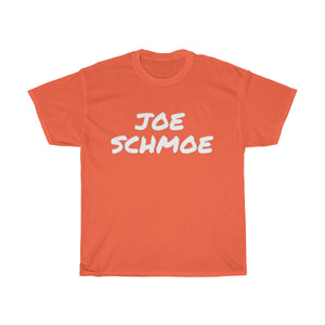 """ Joe Schmoe "" Unisex Heavy Cotton Tee (White Letter)"