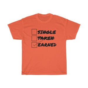 Single / Taken /  Earned UNISEX Heavy Cotton Tee
