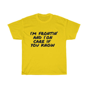 """I'm Frontin' And I'on Care If You Know "" Unisex Heavy Cotton Tee"