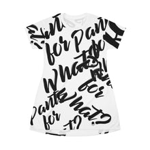 "Load image into Gallery viewer, ""PANTS FOR WHAT"" (white) T-shirt Dress"