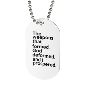 The Weapons That Formed...sacred reminder Dog Tag