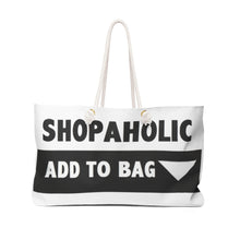 "Load image into Gallery viewer, "" Shopaholic "" Weekender Bag"