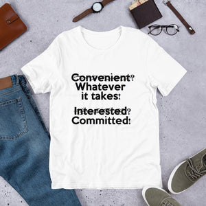 C̷o̷n̷v̷e̷n̷i̷e̷n̷t̷? Whatever it takes! I̷n̷t̷e̷r̷e̷s̷t̷e̷d̷? Committed! (scratch through) short-sleeve unisex tee