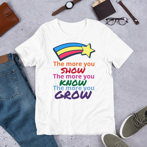 """The More You SHOW The More You KNOW The More You GROW"" LGBTQ/Pride short-Sleeve Unisex tee"