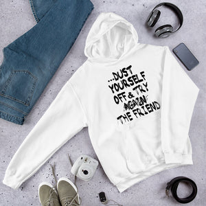"If at first you don't succeed.... "" Dust Yourself Off and Try The Friend "" Hooded Sweatshirt"