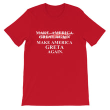 Load image into Gallery viewer, MAKE AMERICA  ̷G̷R̷E̷A̷T̷ GRETA AGAIN Short-Sleeve Unisex T-Shirt