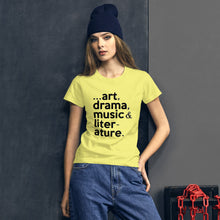 "Load image into Gallery viewer, ""...art, drama, music, literature."" Women's short sleeve tee"