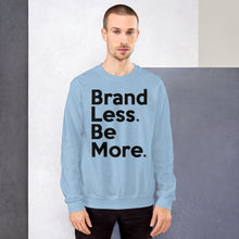 "Load image into Gallery viewer, "" Brand Less. Be More. "" Sweatshirt  🌠"