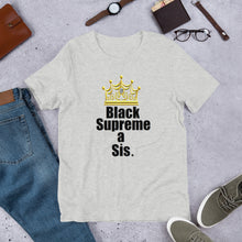 "Load image into Gallery viewer, For the proud, ennobled black girl in you:  "" BLACK SUPREME A SIS "" Short-Sleeve Unisex tee"