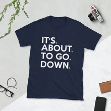 Load image into Gallery viewer, It's. About. To Go. Down. Short-Sleeve Unisex T-Shirt